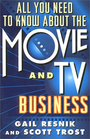 All You Need to Know About the Movie and TV Business, GAIL RESNIK, SCOTT TROST