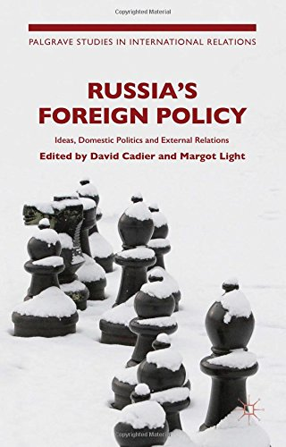 Russia's Foreign Policy: Ideas, Domestic Politics and External Relations (Palgrave Studies in International Relations)