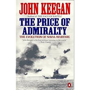 【クリックで詳細表示】The Price of Admiralty: The Evolution of Naval Warfare from Trafalgar to Midway: John Keegan: 洋書