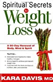 Spiritual Secrets To Weight Loss: A 50-Day Renewal of the Mind, Body, and Spirit