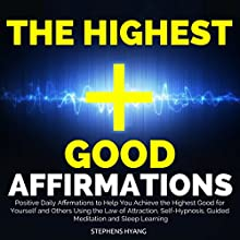 The Highest Good Affirmations: Positive Daily Affirmations to Help You Achieve the Highest Good for Yourself and Others Using the Law of Attraction, Self-Hypnosis, Guided Meditation and Sleep Learning Audiobook by Stephens Hyang Narrated by Larry Oliver