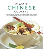 Classic Chinese Cooking: Delicious dishes from one of the world's best-loved cuisines: 150 authentic recipes shown in 250 stunning photographs