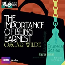 Classic Radio Theatre: The Importance of Being Earnest (Dramatised)  by Oscar Wilde Narrated by Jeremy Clyde, Richard Pasco, Prunella Scales, Maurice Denham