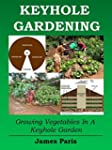 Keyhole Gardening:An Introduction To...