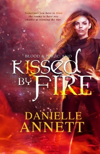 Kissed by Fire: Book two in a Paranormal / Dark Fantasy series by Danielle Annett: Volume 2 (Blood & Magic)