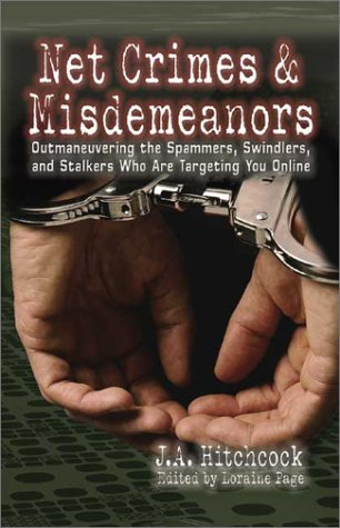 Image of Net Crimes & Misdemeanors: Outmaneuvering the Spammers, Swindlers and Stalkers Who Are Targeting You Online