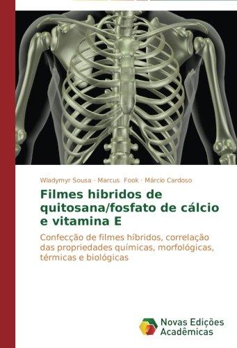 Filmes Hibridos De Quitosana/Fosfato De Cálcio E Vitamina E: Confecção De Filmes Híbridos, Correlação Das Propriedades Químicas, Morfológicas, Térmicas E Biológicas (Portuguese Edition)