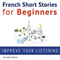 French Short Stories for Beginners Audiobook by Frederic Bibard Narrated by Frederic Bibard, Mariem Nouni