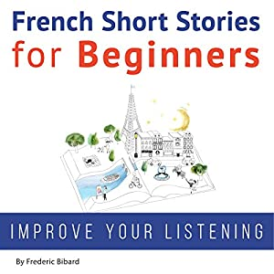 French Short Stories for Beginners Hörbuch von Frederic Bibard Gesprochen von: Frederic Bibard, Mariem Nouni