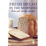 Fresh Bread in the Morning from Your Bread Machineby Annette Yates
