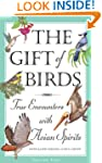 The Gift of Birds: True Encounters wi...