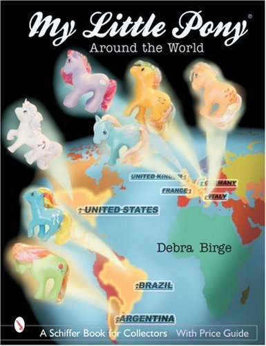 My Little Pony Around the World (Schiffer Book for Collectors with Price Guide)