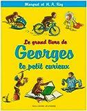 echange, troc Margret Rey, H-A Rey - Le grand livre de Georges le petit curieux