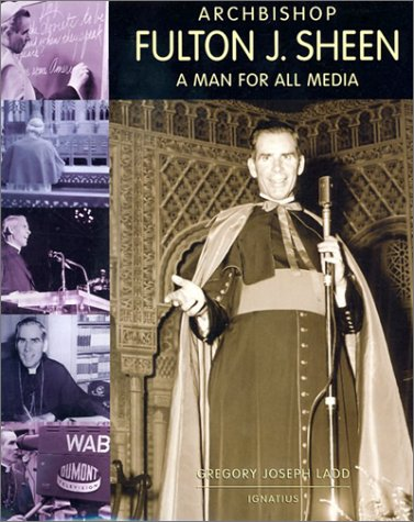 Archbishop Fulton J. Sheen: A Man for All Media, GREGORY JOSEPH LADD