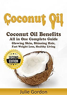 Coconut Oil: Successful Guide to Coconut Oil Benefits, Cures, Uses, and Remedies - Glowing Skin, Shining Hair, Fast Weight Loss and Healthy Living - 2nd Edition