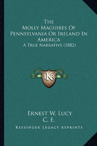 The Molly Maguires of Pennsylvania or Ireland in America: A True Narrative (1882)