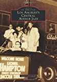 Los Angeles's Central Avenue Jazz (Images of America (Arcadia Publishing))