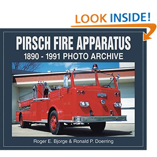 Pirsch Fire Apparatus: 1890-1991 Photo Archive Roger Bjorge and Ronald Doerring
