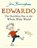 Edwardo the Horriblest Boy in the Whole Wide World (0099480131) by Burningham, John