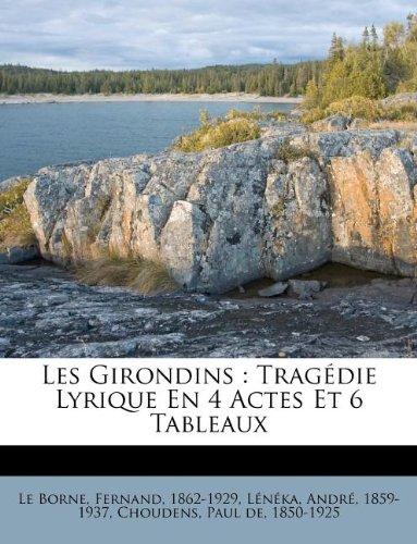 Les Girondins: Tragédie Lyrique En 4 Actes Et 6 Tableaux