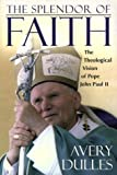 The Splendor of Faith: The Theological Vision of Pope John Paul II (082451792X) by Dulles, Avery