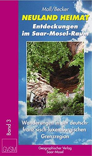 neuland-heimat-entdeckungen-im-saar-mosel-raum-bd-3-wanderungen-in-der-deutsch-franzosisch-luxemburg