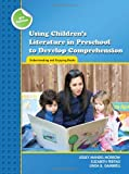 Using Children's Literature in Preschool to Develop Comprehension: Understanding and Enjoying Books (Preschool Literacy Collection)