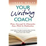 Your Writing Coach: From Concept to Character, from Pitch to Publication - Everything You Need to Know About Writing Novels, Non-fiction, New Media, Scripts and Short Storiesby Jurgen Wolff