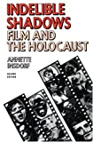 Indelible Shadows: Film and the Holocaust (Cambridge Studies in Film)