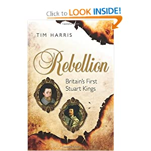 Rebellion: Britain's First Stuart Kings, 1567-1642 by Tim Harris