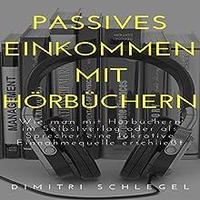 Passives Einkommen mit Hörbüchern: Online Geld Verdienen mit Dimitri 1 Hörbuch von Dimitri Schlegel Gesprochen von: Frank Hilsamer