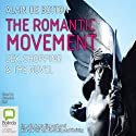 The Romantic Movement: Sex, Shopping and the Novel Audiobook by Alain de Botton Narrated by Nicholas Bell
