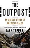The Outpost: An Untold Story of American Valor by Tapper, Jake (2012) Hardcover