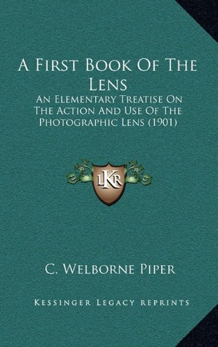 A First Book of the Lens: An Elementary Treatise on the Action and Use of the Photographic Lens (1901)