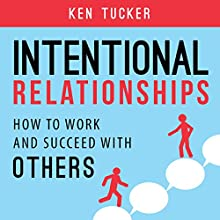 Intentional Relationships: How to Work and Succeed with Others Audiobook by Ken Tucker Narrated by Ray Greenley