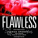 Flawless (       UNABRIDGED) by Joshua Spanogle Narrated by Scott Brick