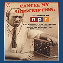 Cancel My Subscription: The Worst of NPR: Moe Moskowitz and the Punsters Perform the Funniest Songs and Nonsense That NPR Has to Offer Performance Auteur(s) : Moe Moskowitz, The Punsters Narrateur(s) : Moe Moskowitz, The Punsters