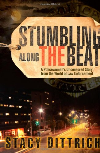 Image of Stumbling Along the Beat: A Policewoman's Uncensored Story from the World of Law Enforcement