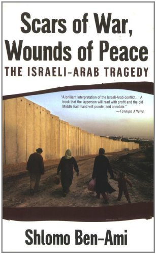 scars-of-war-wounds-of-peace-the-israeli-arab-tragedy-by-shlomo-ben-ami-2007-06-04