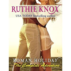 Roman Holiday: The Complete Adventure: 2-Book Bundle: The Adventure Begins and The Adventure Continues | [Ruthie Knox]