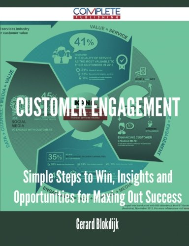Customer Engagement - Simple Steps to Win, Insights and Opportunities for Maxing Out Success