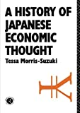 History of Japanese Economic Thought (Nissan Institute/Routledge Japanese Studies) (0415071682) by Morris Suzuki, Tessa