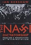 The Nazi Dictatorship, 4Ed: Problems and Perspectives of Interpretation: 11 (Hodder Arnold Publication)