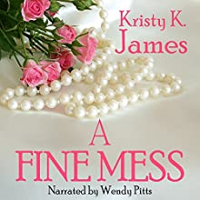A Fine Mess (       UNABRIDGED) by Kristy K. James Narrated by Wendy Pitts