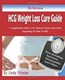 HCG Weight Loss Cure Guide: A Supplemental Guide to Dr. Simeons Pounds and Inches Supporting All Types of HCG