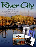 River City: A History of Campbell River and the Discovery Islands (1550172115) by Taylor, Jeanette