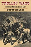 Trolley Wars: Streetcar Workers on the Line (Becoming Modern: New Nineteenth-Century Studies)