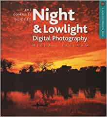 The Complete Guide to Night & Lowlight Digital Photography