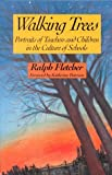 Walking Trees: Portraits of Teachers and Children in the Culture of Schools (0435081217) by Fletcher, Ralph