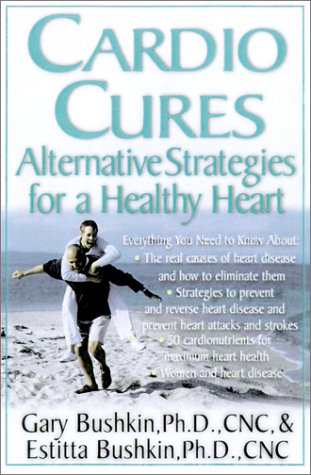 Cardio Cures : Alternative Strategies For A Healthy Heart